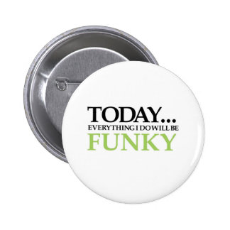 Today All Will Be Funky Pinback Button