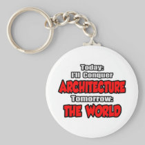 Today Architecture...Tomorrow, The World Basic Round Button Keychain