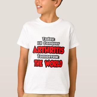 Today Arthritis .. Tomorrow, The World T-Shirt