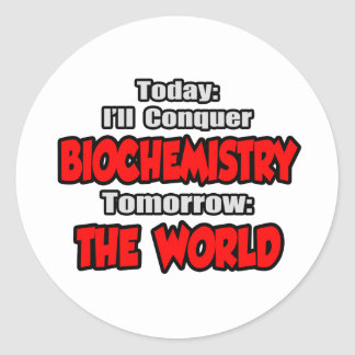 Today Biochemistry...Tomorrow, The World Classic Round Sticker