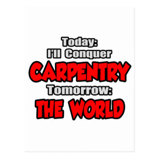 Today Carpentry...Tomorrow, The World Postcard