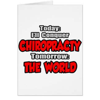 Today Chiropracty...Tomorrow, The World Card