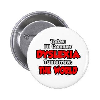 Today Dyslexia .. Tomorrow, The World Pins