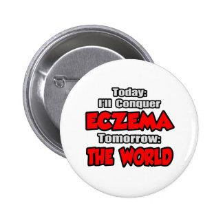 Today Eczema .. Tomorrow, The World Pinback Button