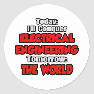 Today Electrical Engineering...Tomorrow Classic Round Sticker