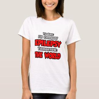 Today Epilepsy .. Tomorrow, The World T-Shirt