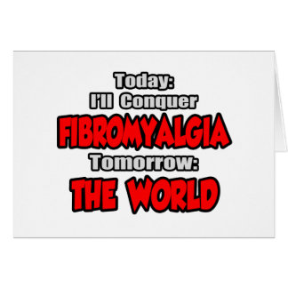 Today Fibromyalgia .. Tomorrow, The World Card