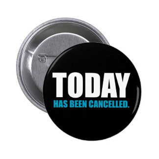 TODAY, has been CANCELLED Button