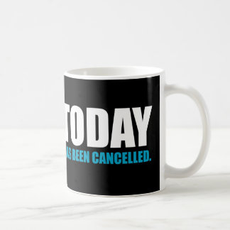 TODAY, has been CANCELLED Coffee Mug