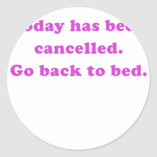 Today has been cancelled go back to bed classic round sticker