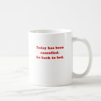 Today has been cancelled go back to bed coffee mug