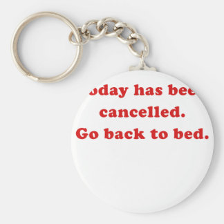 Today has been cancelled go back to bed key chain