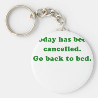 Today has been cancelled go back to bed keychain