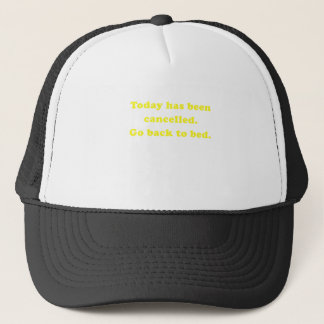 Today has been cancelled go back to bed trucker hat