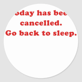 Today has been cancelled go back to sleep classic round sticker