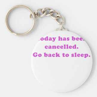 Today has been cancelled go back to sleep keychain