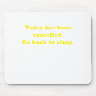 Today has been cancelled go back to sleep mouse pad