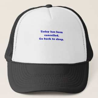 Today has been cancelled go back to sleep trucker hat