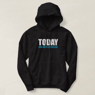 TODAY, has been CANCELLED Hoodie