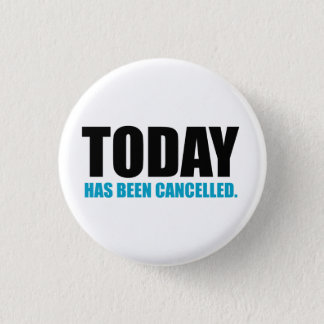 TODAY, has been CANCELLED Pinback Button