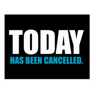 TODAY, has been CANCELLED Postcard
