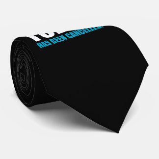 TODAY, has been CANCELLED Tie