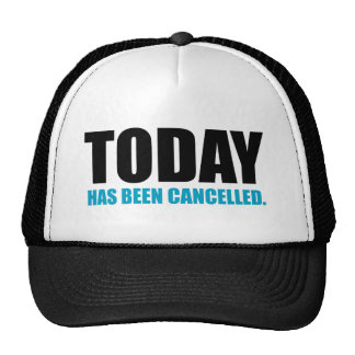 TODAY, has been CANCELLED Trucker Hat