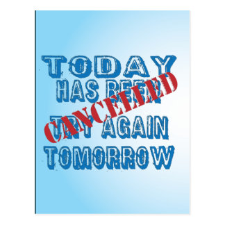 Today Has Been Cancelled Try Again Tomorrow Postcard