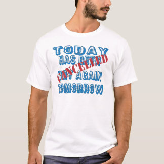 Today Has Been Cancelled Try Again Tomorrow T-Shirt