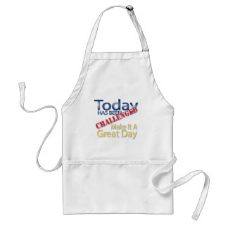 Today Has Been Challenged Make It A Great Day Adult Apron