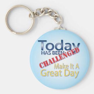 Today Has Been Challenged Make It A Great Day Keychain