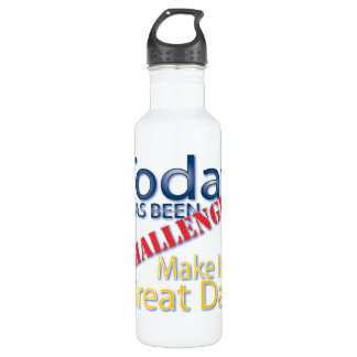Today Has Been Challenged Make It A Great Day Water Bottle
