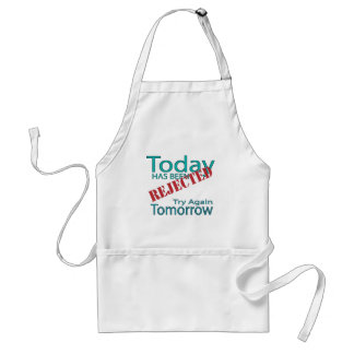 Today Has Been Rejected Try Again Tomorrow Adult Apron