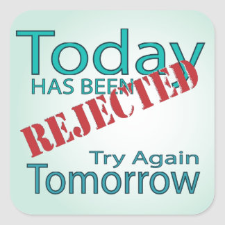 Today Has Been Rejected Try Again Tomorrow Square Sticker