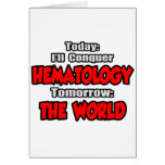 Today Hematology...Tomorrow, The World Greeting Card