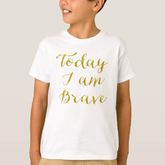 Today I Am Brave Quote Faux Gold Glitter Bling T-Shirt