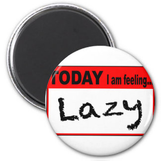 Today I Am Feeling Lazy Magnet