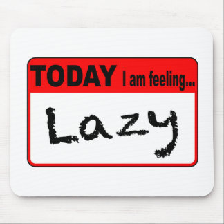 Today I Am Feeling Lazy Mouse Pad