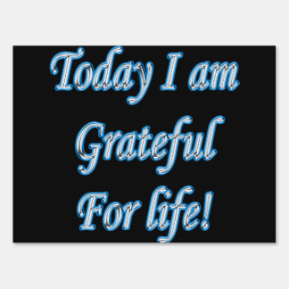 Today I am grateful for life Lawn Sign