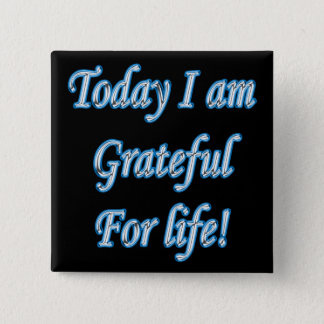 Today I am grateful for life! Pinback Button