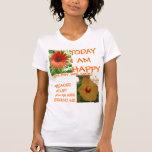 Today I am Happy T Shirts