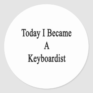 Today I Became A Keyboardist Round Sticker