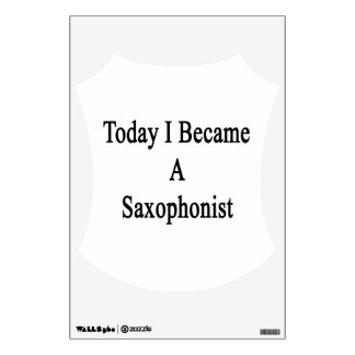 Today I Became A Saxophonist Room Sticker
