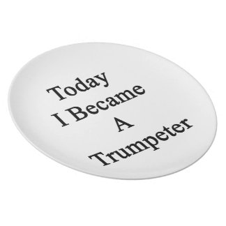 Today I Became A Trumpeter Plates