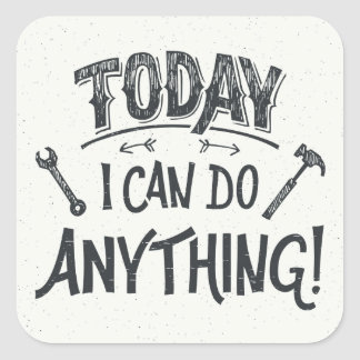 Today I Can Do Anything Square Sticker