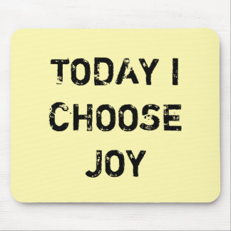 TODAY I CHOOSE JOY. MOUSE PAD