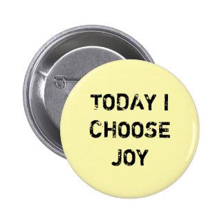 TODAY I CHOOSE JOY. PINBACK BUTTON