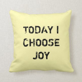 TODAY I CHOOSE JOY. THROW PILLOW