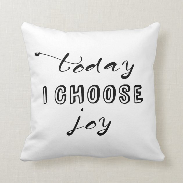 TODAY I CHOOSE JOY THROW PILLOW Zazzle