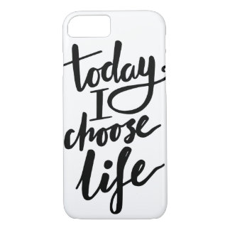 Today I choose life - inspirational iPhone case